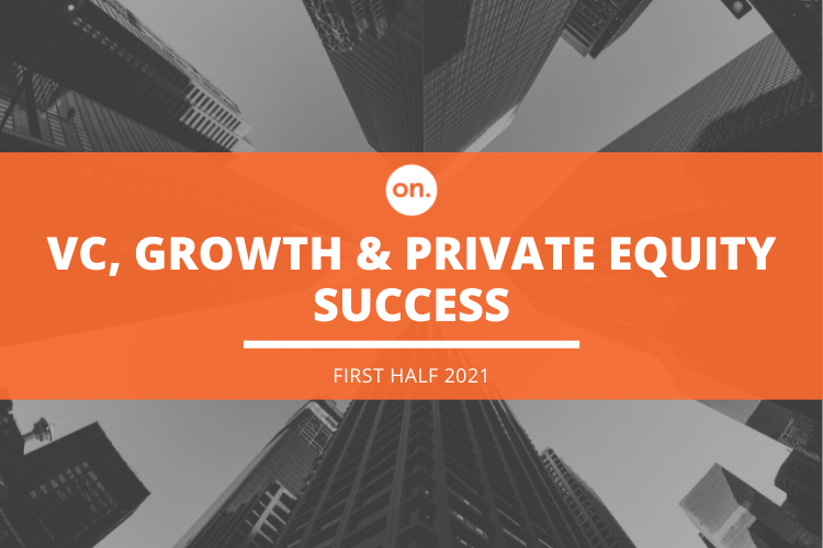 VC, PRIVATE & GROWTH EQUITY: ON'S SUCCESSFUL EXECUTIVE PLACEMENTS IN H1 2021